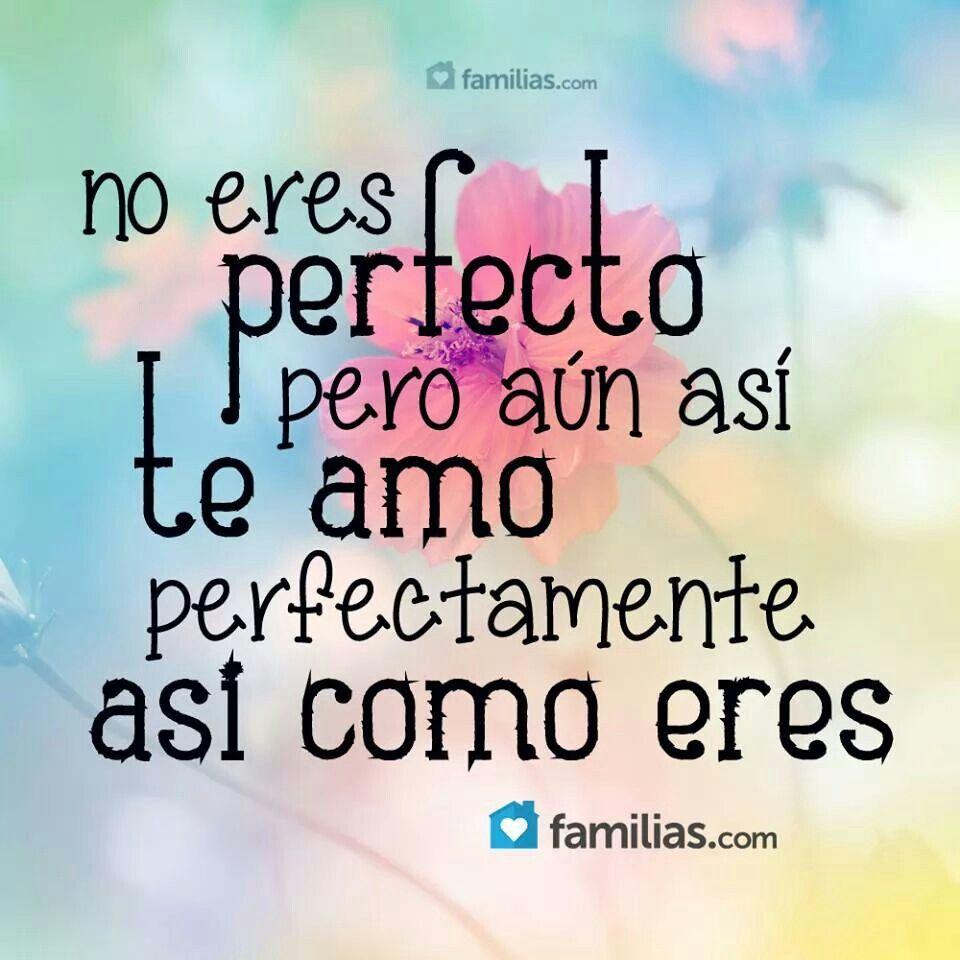 Te Amo Quotes No Eres Perfecto Pero Aún Así Te Amo Perfectamente Así Como Eres