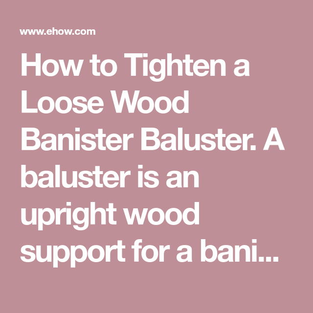 Best How To Tighten A Loose Wood Banister Baluster Banisters 400 x 300