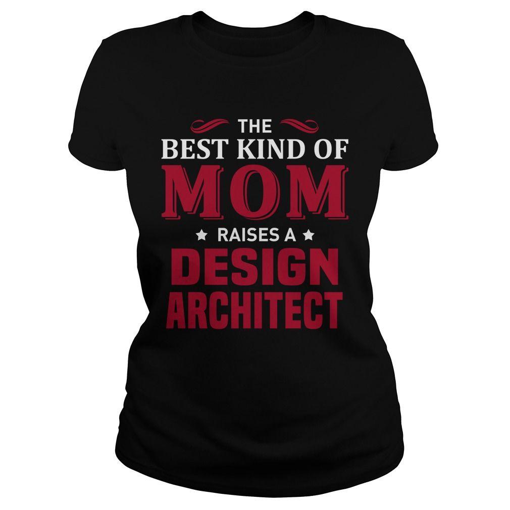 The Best Kind Of Mom Raises A Design Architect T-Shirt, Hoodie Design Architect
