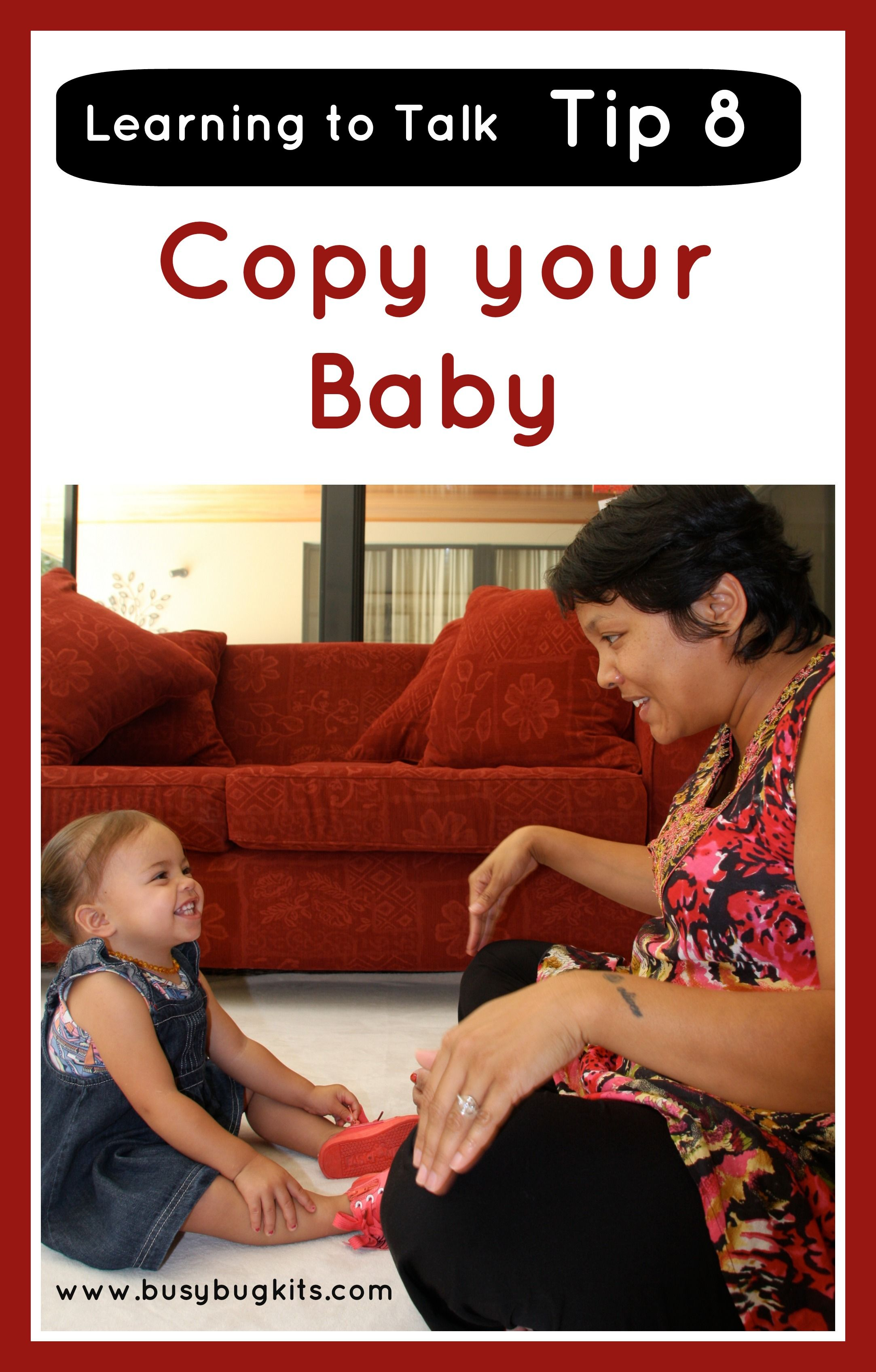 Copy your baby.  Some info about how and why to copy your baby for language development.  Youtube clips included.