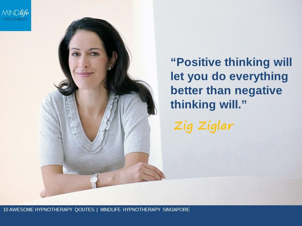 """""""Positive thinking will let you do everything better than negative thinking will."""" - Zig Ziglar"""