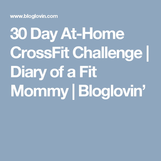 30 Day At-Home CrossFit Challenge | Diary of a Fit Mommy | Bloglovin'