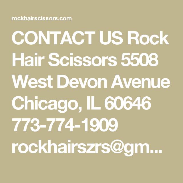 CONTACT US  Rock Hair Scissors 5508 West Devon Avenue Chicago, IL 60646  773-774-1909 rockhairszrs@gmail.com