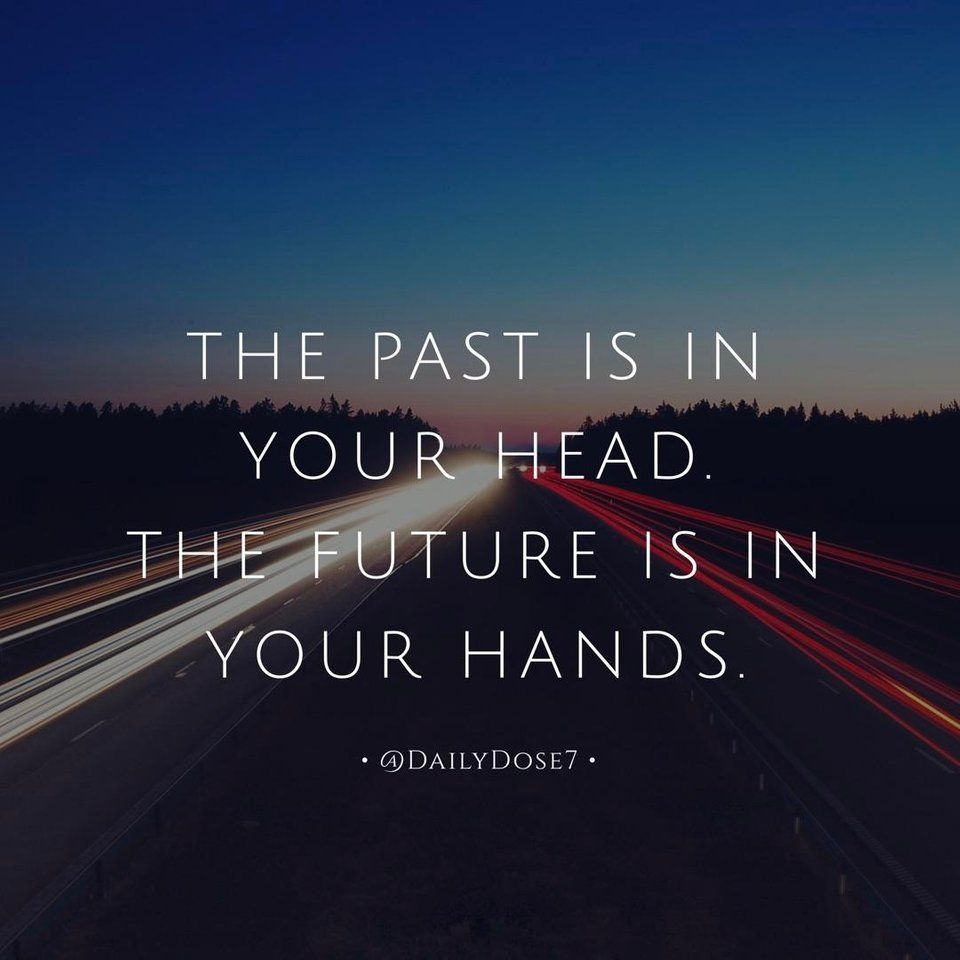 The Past Is In Your Head The Future Is In Your Hands Past Present Future Quotes Past And Future Quotes Past Quotes Inspirational Future Quotes