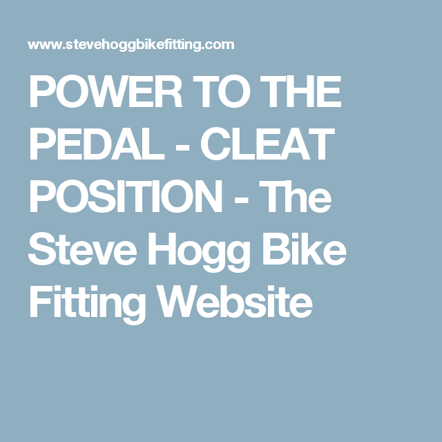 db823d16a POWER TO THE PEDAL - CLEAT POSITION - The Steve Hogg Bike Fitting Website  Cleats