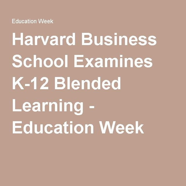 Harvard Business School Examines K Blended Learning  Education