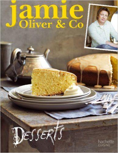 Amazon Fr Jamie Oliver Co Desserts Jamie Oliver Collectif Livres Dessert Recette Entremet Desserts
