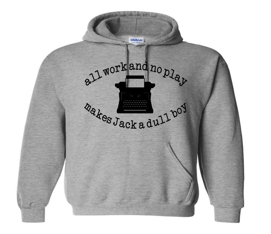 All Work No Play Makes Jack A Dull Boy The Shining Unisex Hoodie