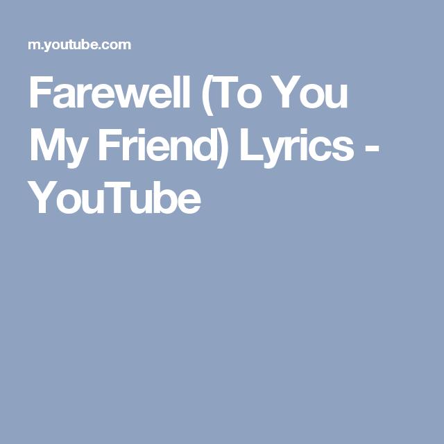 farewell to you my friend lyrics youtube