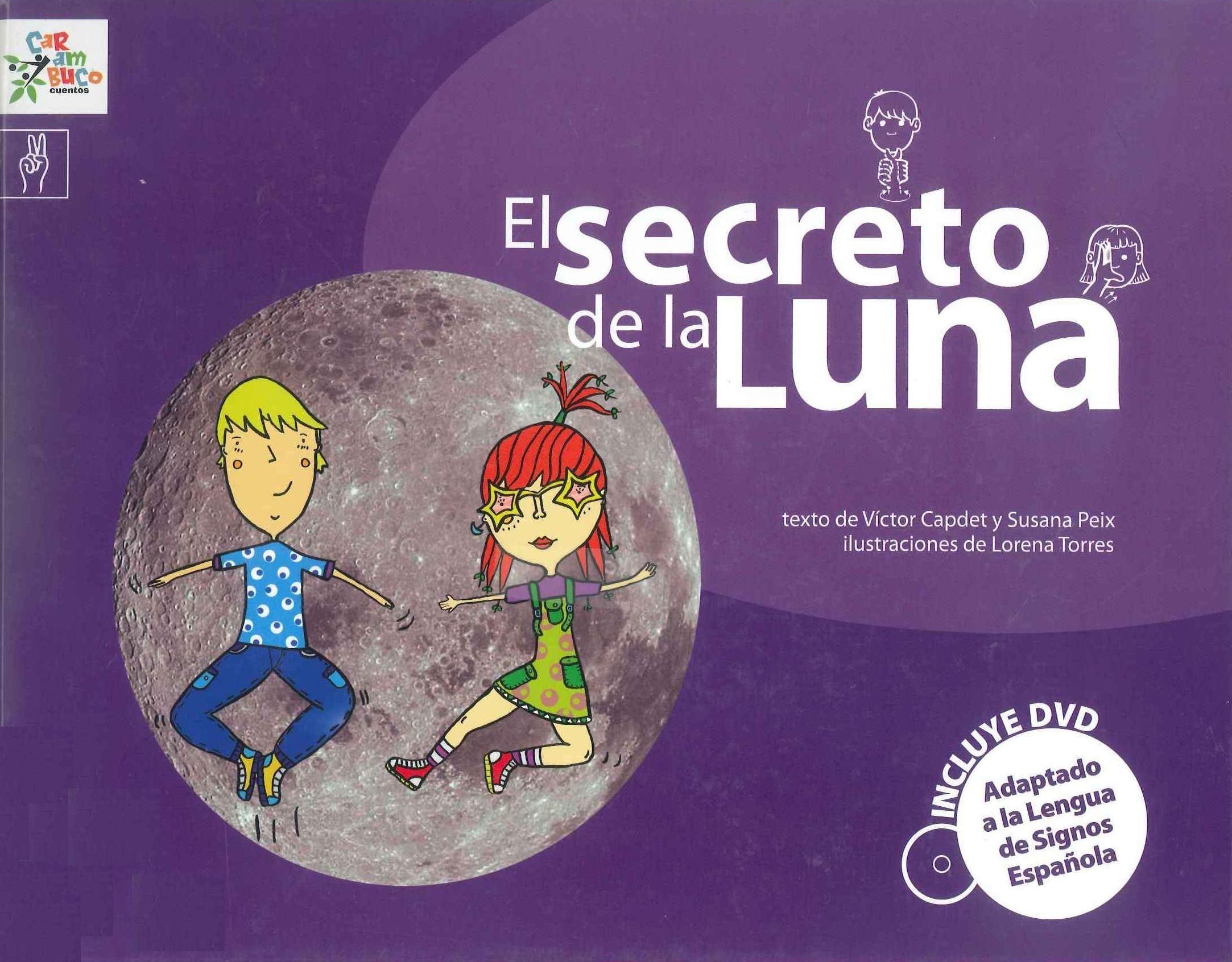 EL SECRETO DE LA LUNA / Susana Peix y Víctor Capdet (libro+dvd). Guiomar y Martin observan el cielo horas y horas, las estrellas, las nubes y su gran amiga, la Luna. Con fantasía y mucha imaginación intentarán descubrir... ¿qué le pasa a la Luna? Búscalo en http://absys.asturias.es/cgi-abnet_Bast/abnetop?ACC=DOSEARCH&xsqf01=luna+capdet #lse #lenguadesignos #cuentosadaptados