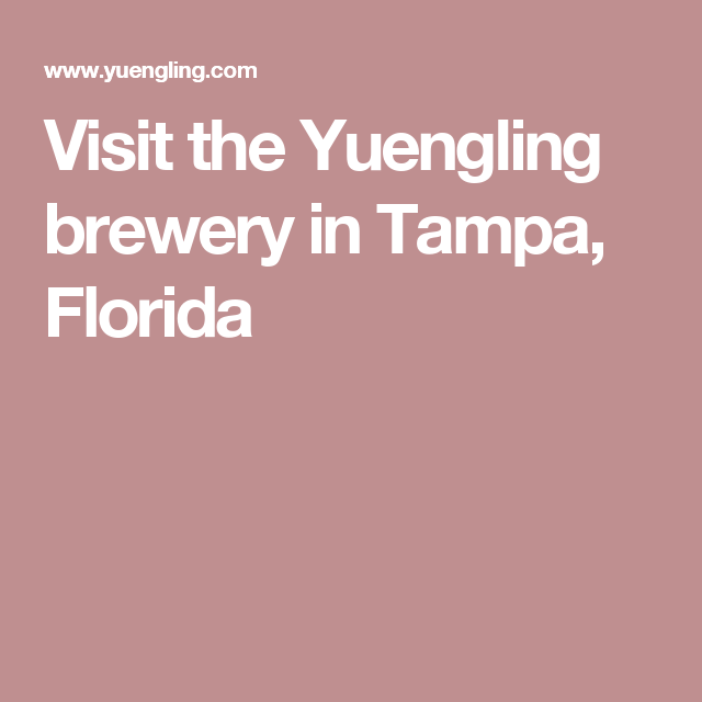 Visit the yuengling brewery in tampa florida pinteres tour the yuengling brewery in tampa fl visit the gift shop and sample the yuengling family of fine beers in the biergarten negle Images