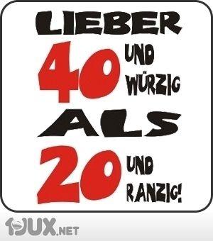 Lieber 40 Und Wurzig Als 20 Und Ranzig Geburtstag Sms 16