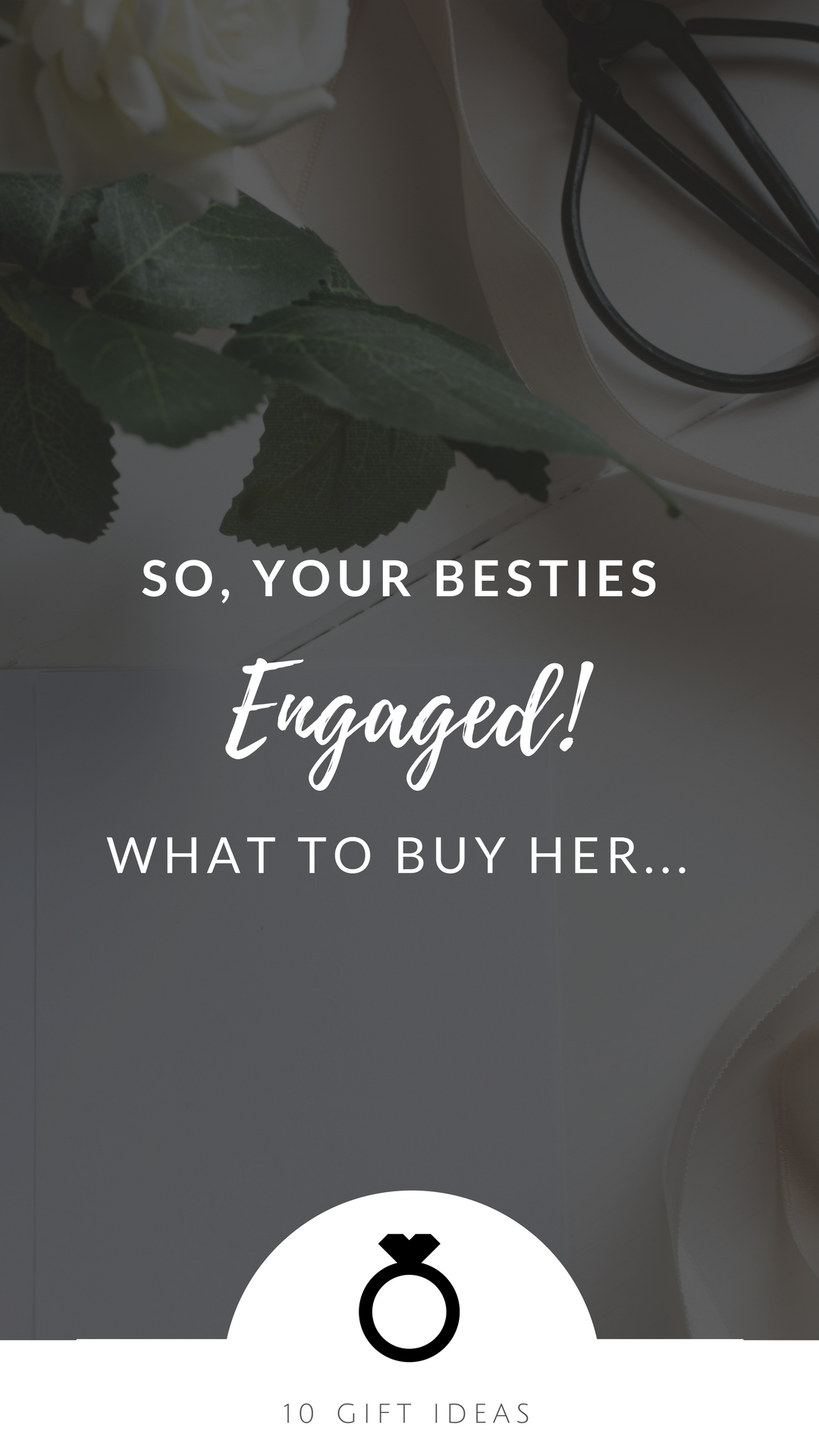 So, Your Best Friend Just Got Engaged. What To Buy For Her