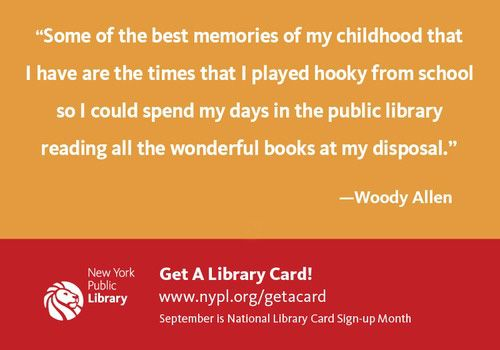 """""""Some of the best memories of my childhood that I have are the times that I played hooky from school so I could spend my days in the public library reading all the wonderful books at my disposal.""""   -Woody Allen"""
