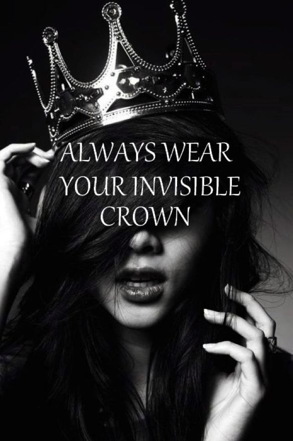 Always Wear Your Invisible Crown Girly Quotes Invisible Crown Words