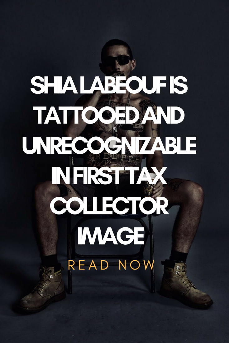 Shia LaBeouf Is Tattooed And Unrecognizable In First Tax