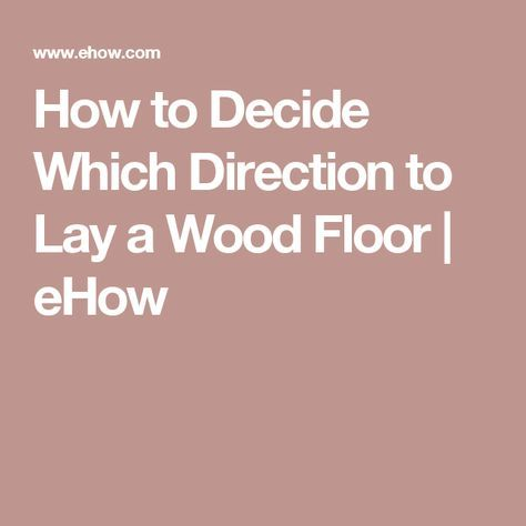 How To Decide Which Direction To Lay A Wood Floor Woods