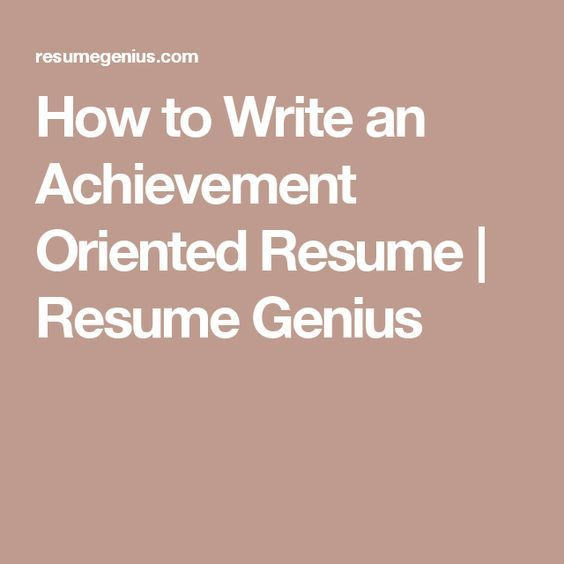 How to Write an Achievement Oriented Resume Resume Genius - resume genius