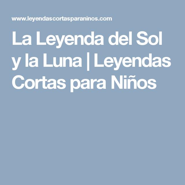 La Leyenda Del Sol Y La Luna Leyendas Cortas Para Ninos Leyenda Corta Para Ninos Sol Luna Leyendas