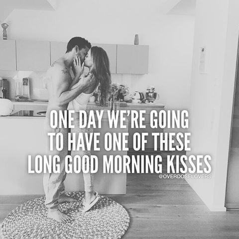 One Day We Re Going To Have One Of These Long Good Morning Kisses Kissing Quotes Morning Love Quotes Good Morning Kisses