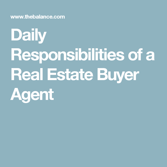 What Are The Daily Responsibilities Of A Real Estate Buyer Agent Real Estate Buyers Agent Real Estate Buyers Real Estate Agent