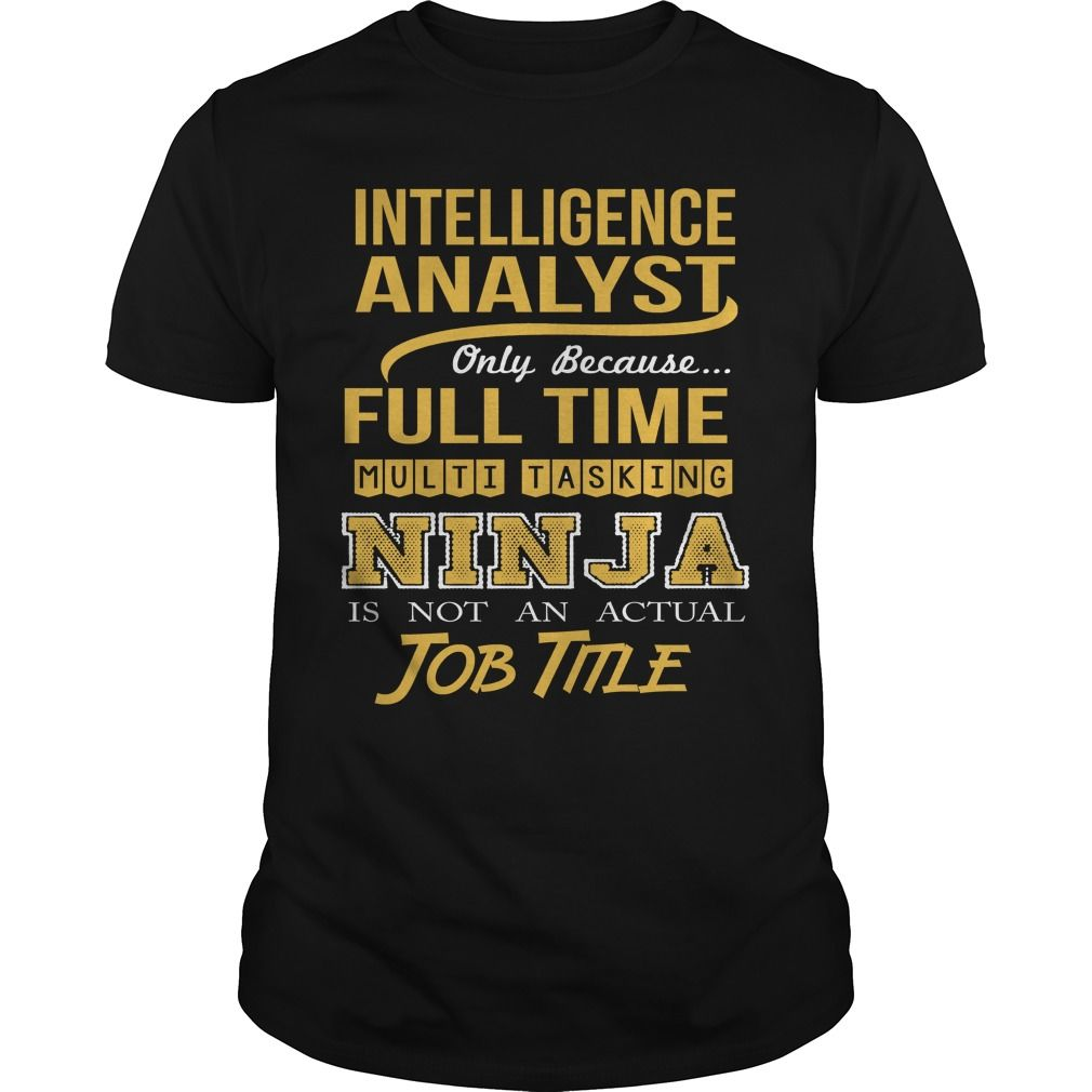 INTELLIGENCE ANALYST Only Because Full Time Multi Tasking NINJA Is Not An Actual…