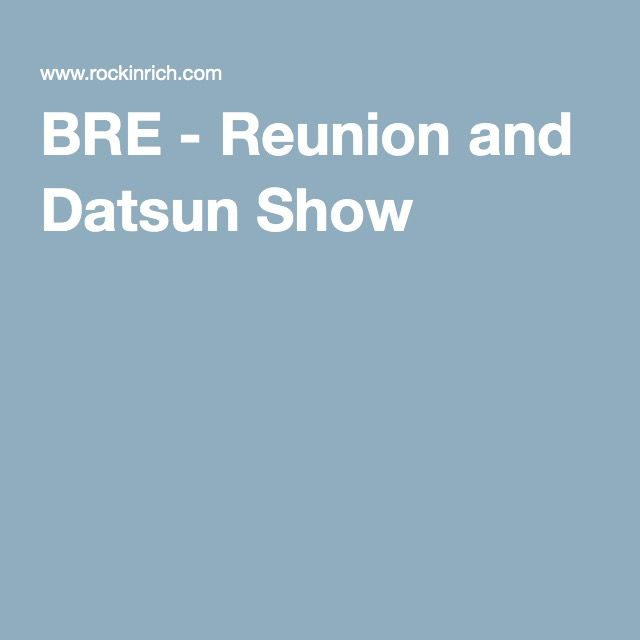 BRE - Reunion and Datsun Show