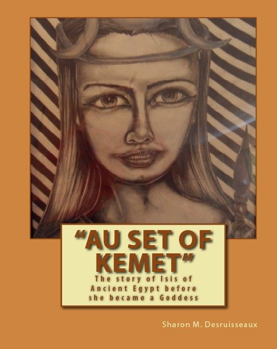 """""""Au Set of Kemet"""" second edition  by Sharon Desruisseaux.  You can join her on  Facebook at Sharondnovels"""