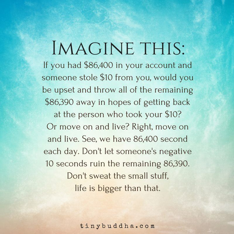 Imagine This If You Had 86 400 In Your Account And Someone Stole 10 From You Would You Be Upset And Throw Wisdom Quotes Buddhist Quotes Motivational Quotes