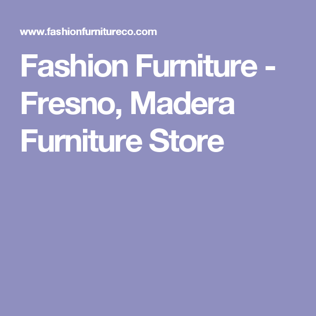 Fashion Furniture   Fresno, Madera Furniture Store
