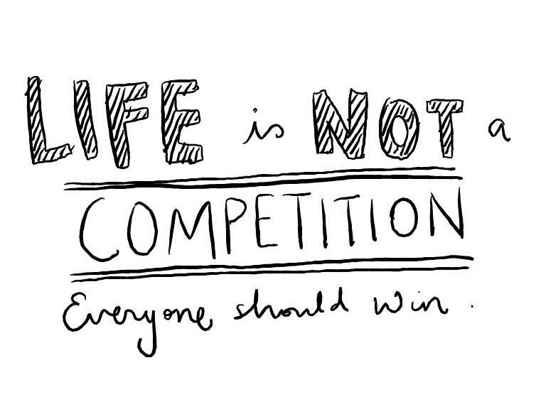 Day 27 14th Feb 2013 Life is not a competition. Everyone