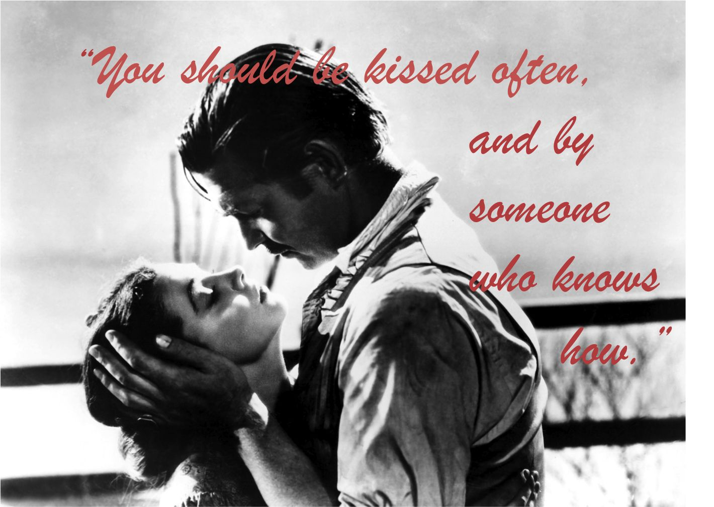 You Should Be Kissed Often And By Someone Who Knows How Gone