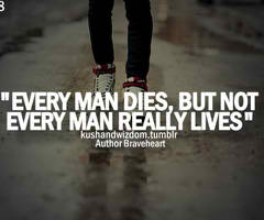 Every Man Dies But Not Every Man Truly Lives Quote Braveheart