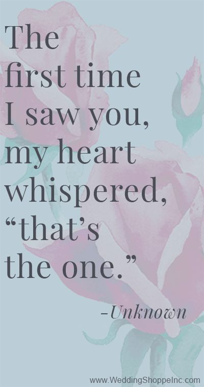 """The first time I saw you, my heart whispered, """"that's the one."""""""