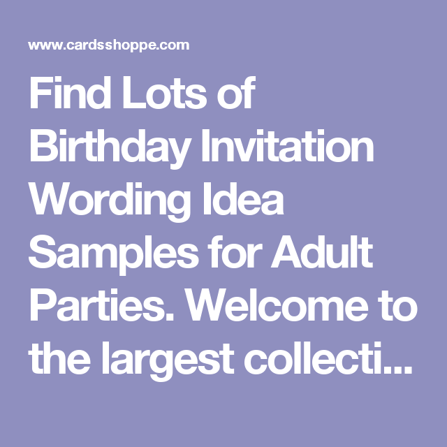 Find Lots Of Birthday Invitation Wording Idea Samples For Adult Parties Welcome To The Largest Collection 25th 30th 40th 50th 60th 75th 90th