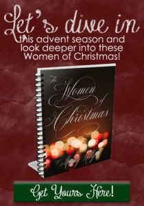 Are you looking for an advent study that let's you dive deep into scripture? Join us as we look into the Women of Christmas!