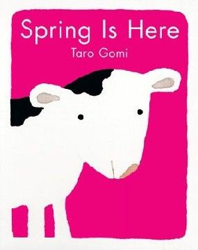 Spring Is Here:   by Taro Gomi