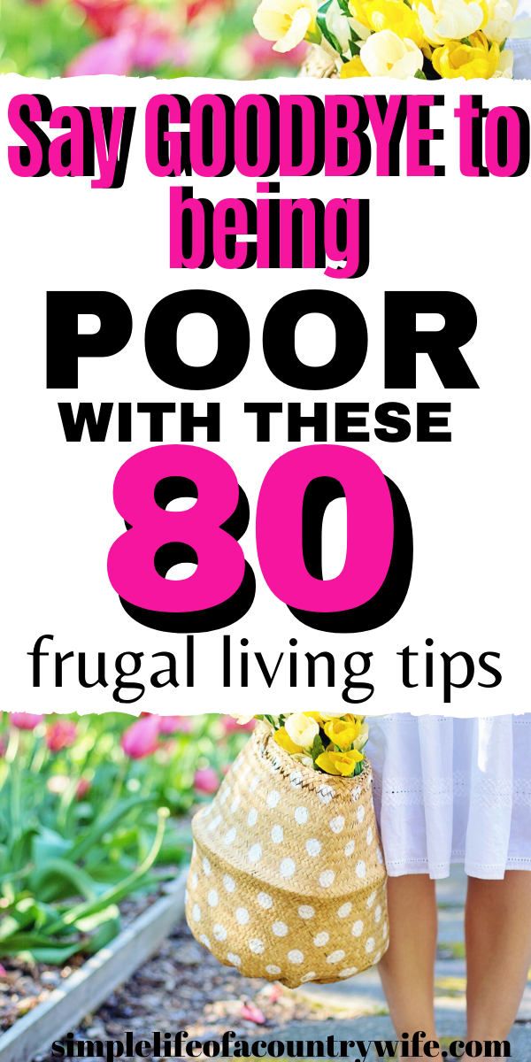 These frugal living tips can help you save money so you won't be poor anymore.  Apply some of the ways to save money or all of them.
