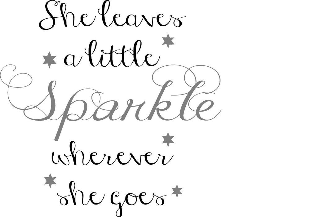 Wall decal choose your colors and liven up a room http://www.ebay.com/itm/She-leaves-a-little-Sparkle-wherever-she-goes-nursery-girls-vinyl-wall-decal-/261715224775?ssPageName=STRK:MESE:IT