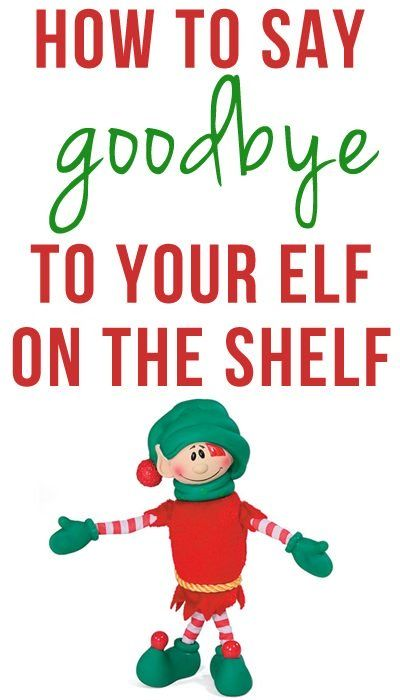 Ideas for Saying Goodbye to Elf on the Shelf