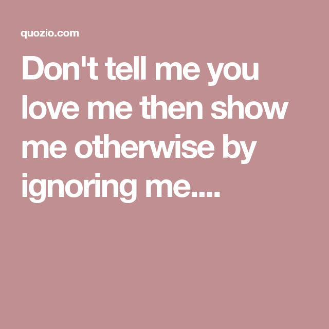 Dont Tell Me You Love Me Show Me Quotes Rsoftapps