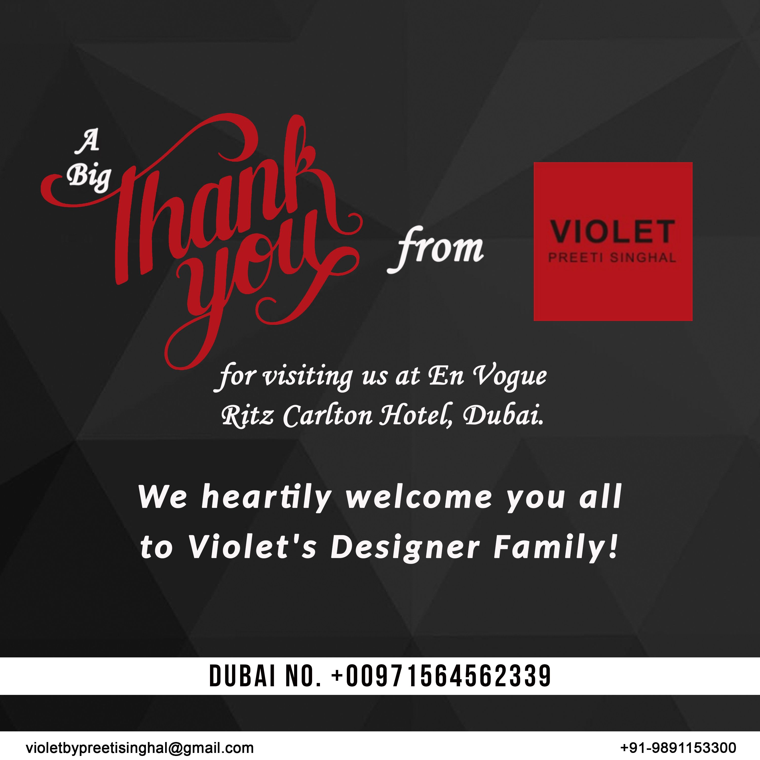 A big thank you from Violet by Preeti Sighal for visiting us at En Vogue, Ritz Carlton Hotel, Dubai.  We heartily welcome you all to Violet's Designer Family.  Dubai No. - +00971564562339  +91-9891153300 | violetbypreeti@gmail.com www.preetisinghal.com