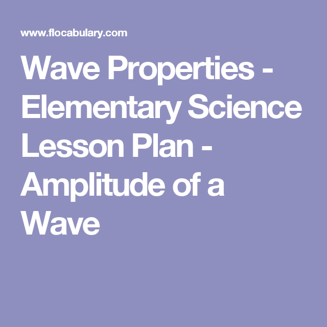 wave properties elementary science lesson plan amplitude of a