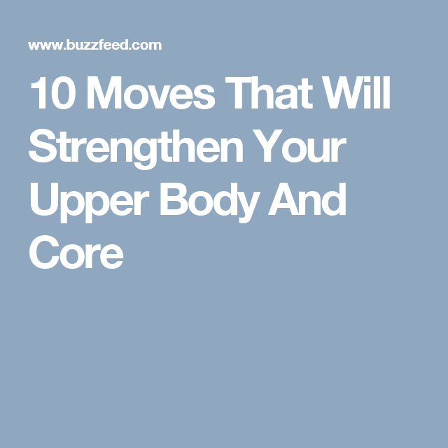 10 Moves That Will Strengthen Your Upper Body And Core