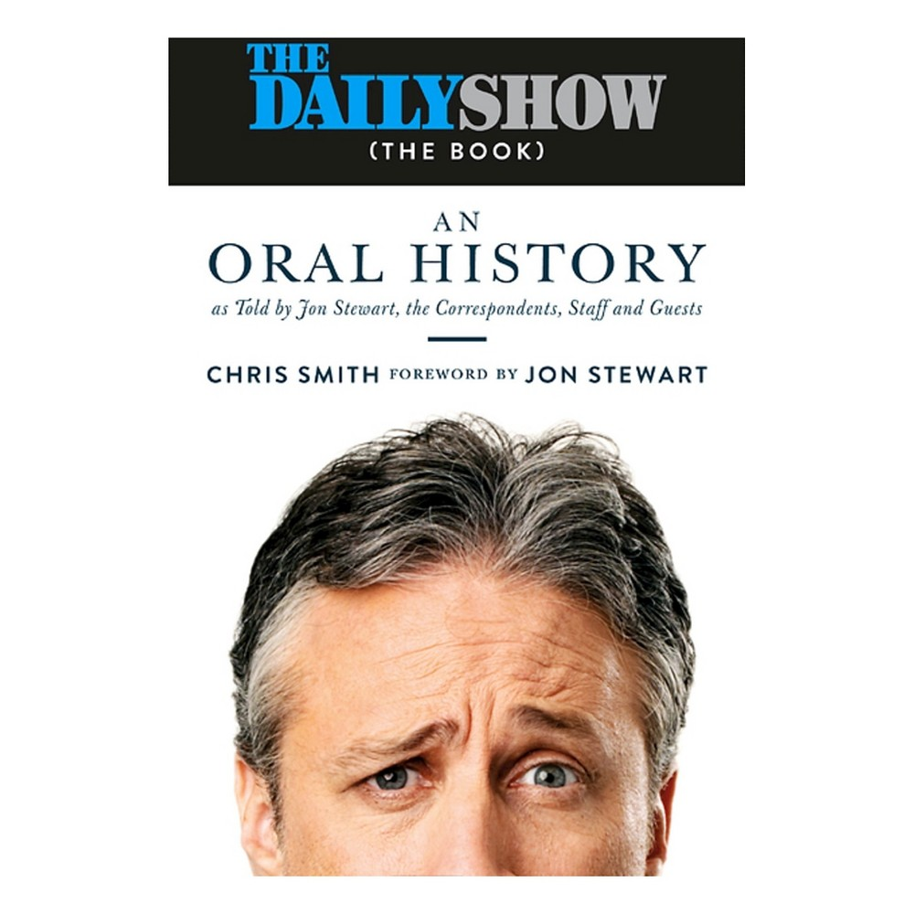 hight resolution of daily show the book an oral history hardcover chris smith