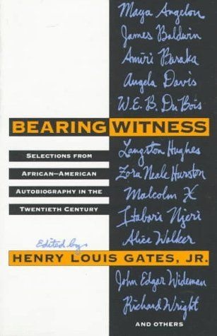 Bearing Witness: Selections from African-American Autobiography in the Twentieth Century by Henry Louis Gates Jr.