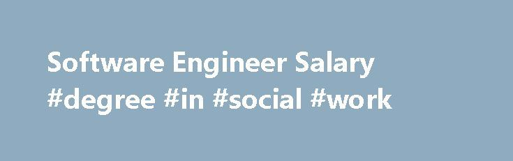 Software Engineer Salary #degree #in #social #work    degree - software engineer job description