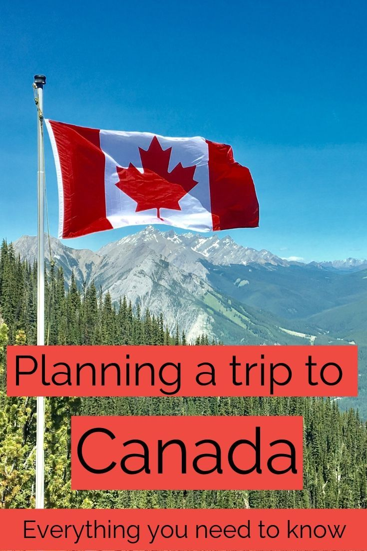 Planning a trip to Canada - This is EVERYTHING you need to know