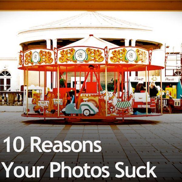10 Reasons Your Photos Suck