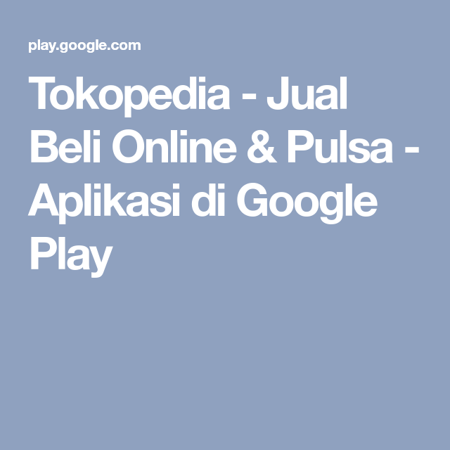 Tokopedia Jual Beli Online Pulsa Aplikasi Di Google Play Aplikasi Google Play